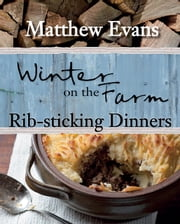 Winter on the Farm: Rib-sticking Dinners ebook by Matthew Evans