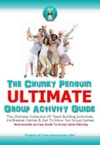The Chunky Penguin ULTIMATE Group Activity Guide ebook by Jeff Millett