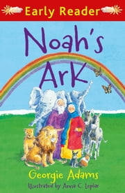 Noah's Ark (Early Reader) ebook by Georgie Adams,Anna Cynthia Leplar
