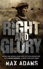 Right and Glory ebook by Max Adams