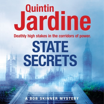 State Secrets (Bob Skinner series, Book 28) - A terrible act in the heart of Westminster. A tough-talking cop faces his most challenging investigation... audiobook by Quintin Jardine