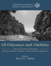 Of Odysseys and Oddities - Scales and Modes of Interaction Between Prehistoric Aegean Societies and their Neighbours ebook by Barry Molloy