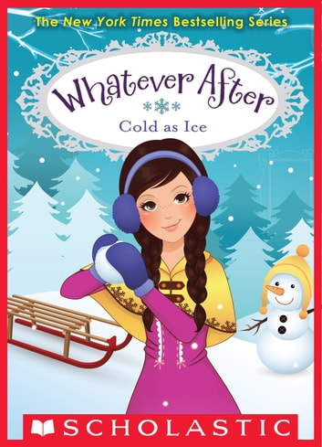 Cold as Ice (Whatever After #6) ebook by Sarah Mlynowski