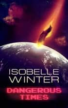 Dangerous Times ebook by Isobelle Winter