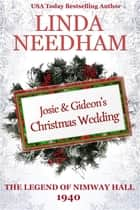 The Legend of Nimway Hall: 1940 - Josie & Gideon's Christmas Wedding ebook by Linda Needham