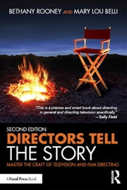 Directors Tell the Story - Master the Craft of Television and Film Directing ebook by Bethany Rooney,Mary Lou Belli