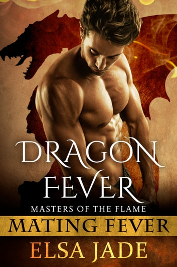 Dragon Fever - Masters of the Flame ebook by Elsa Jade