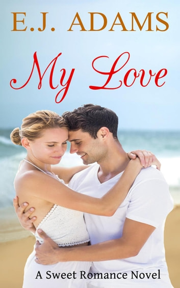 My Love - My Love Sweet Romance, #2 ebook by E.J. Adams