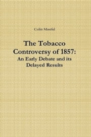 The Tobacco Controversy of 1857: An Early Debate and its Delayed Results ebook by Colin Mustful