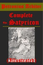 The Satyricon, Complete (Illustrated) ebook by Petronius Arbiter