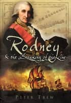 Rodney and the Breaking of the Line ebook by Peter Trew