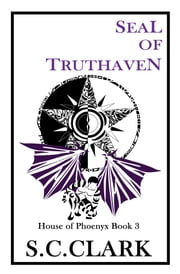 Seal of Truthaven: House of Phoenyx book 3 ebook by S.C. Clark