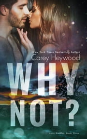 Why Not? - Love Riddles, #3 ebook by Carey Heywood