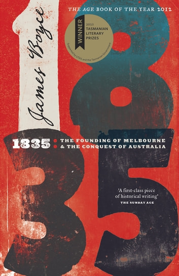 1835 - The Founding of Melbourne & the Conquest of Australia ekitaplar by James Boyce