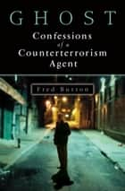 Ghost - Confessions of a Counterterrorism Agent ebook by Fred Burton