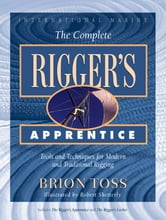 The Complete Rigger's Apprentice: Tools and Techniques for Modern and Traditional Rigging - Tools and Techniques for Modern and Traditional Rigging ebook by Brion Toss