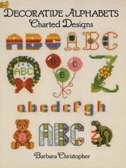 Decorative Alphabets Charted Designs ebook by Barbara Christopher