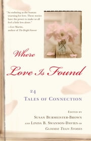 Where Love is Found - 24 Tales of Connection ebook by Susan Burmeister-Brown,Linda B. Swanson-Davies
