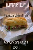 Sandwich Shop Miracle- Inspirational Stories of Faith Book 1 ebook by H.B. Barstrum