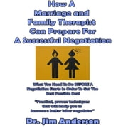 How a Marriage and Family Therapist Can Prepare for a Successful Negotiation - What You Need to Do BEFORE a Negotiation Starts in Order to Get the Best Possible Outcome audiobook by Dr. Jim Anderson