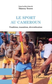 Le sport au Cameroun - Tradition, transition, diversification ebook by Thierry Terret