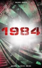 1984 (Modern Classics Series) - Big Brother Is Watching You - A Political Sci-Fi Dystopia ebook by George Orwell