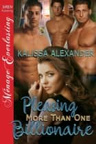 Pleasing More Than One Billionaire ebook by Kalissa Alexander
