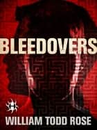 Bleedovers - A Dystopian Novella ebook by William Todd Rose