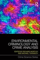 Environmental Criminology and Crime Analysis ebook by Richard Wortley,Michael Townsley