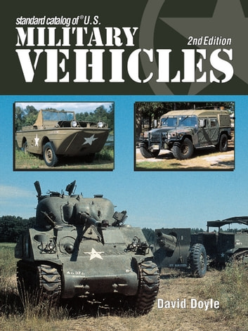 Standard Catalog of U.S. Military Vehicles - 2nd Edition eBook by David Doyle