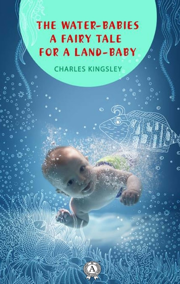 The Water-Babies a fairy tale for a land-baby eBook by Charles Kingsley