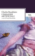 I paradisi artificiali ebook by Charles Baudelaire