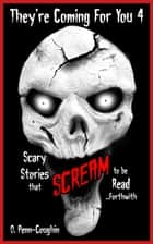 They're Coming For You 4: Scary Stories that Scream to be Read... Forthwith ebook by O. Penn-Coughin
