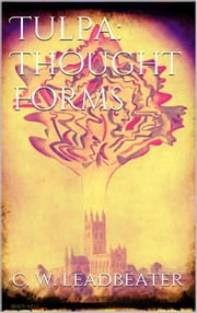 Tulpa: Thought-Forms ebook by C. W. Leadbeater