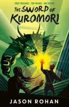 The Sword of Kuromori ebook by Jason Rohan