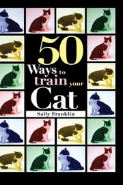 50 Ways to Train Your Cat ebook by Sally Franklin