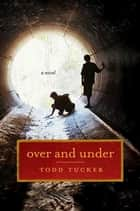 Over and Under - A Novel ebook by Todd Tucker