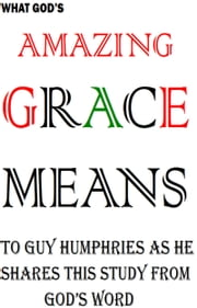 Amazing Grace Means ebook by Guy Humphries