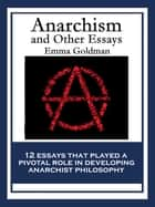 Anarchism and Other Essays - With linked Table of Contents ebook by Emma Goldman