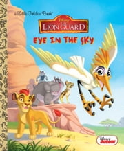 Eye in the Sky (Disney Junior: The Lion Guard) ebook by Apple Jordan,Francesco Legramandi,Gabriella Matta