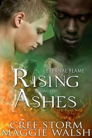 Rising From The Ashes Eternal Flames ebook by Cree Storm, Maggie Walsh
