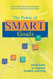 The Power of SMART Goals - Using Goals to Improve Student Learning ebook by Anne Conzemius,Jan O'Neill