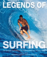 Legends of Surfing - The Greatest Surfriders from Duke Kahanamoku to Kelly Slater ebook by Duke Boyd,Jeff Divine