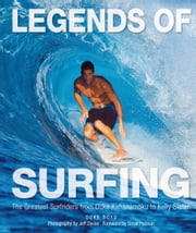 Legends of Surfing - The Greatest Surfriders from Duke Kahanamoku to Kelly Slater ebook by Duke Boyd,Jeff Divine,Pezman