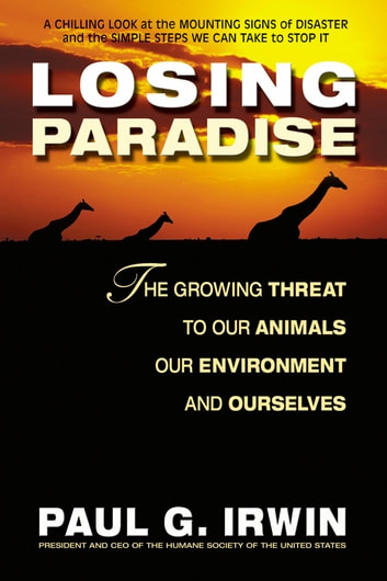 Losing Paradise - The Growing Threat to Our Animals, Our Environment, ebook by Paul G. Irwin