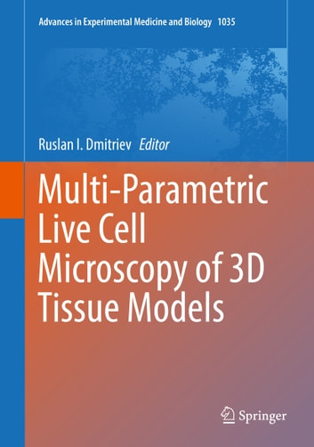 Multi parametric live cell microscopy of 3d tissue models ebook by multi parametric live cell microscopy of 3d tissue models ebook by fandeluxe Images