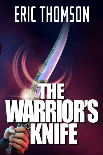 The Warrior's Knife eBook by Eric Thomson