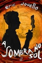 A Sombra no Sol ebook by Eric Novello