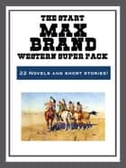 The Max Brand Western Super Pack ebook by