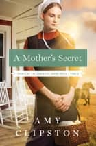 A Mother's Secret eBook by Amy Clipston